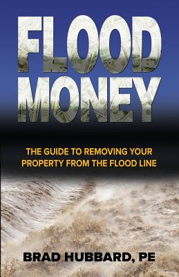 Flood Money: The Guide to Moving Your Property from the Flood Line Cover Image