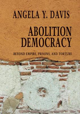 Abolition Democracy: Beyond Empire, Prisons, and Torture Cover Image