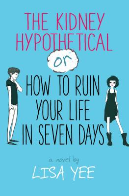 The Kidney Hypothetical: Or How to Ruin Your Life in Seven Days Cover Image