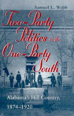 Two-Party Politics in the One-Party South: Alabama's Hill Country, 1874-1920 Cover Image