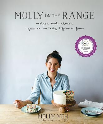Molly on the Range: Recipes and Stories from An Unlikely Life on a Farm: A Cookbook Cover Image