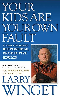Your Kids Are Your Own Fault: A Guide for Raising Responsible, Productive Adults Cover Image