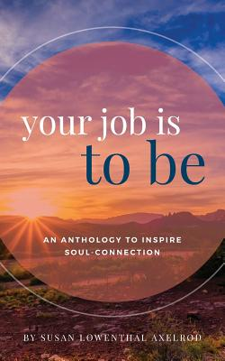 Your Job is To Be: An Anthology to Inspire Soul-Connection Cover Image