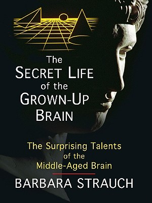 The Secret Life of the Grown-Up Brain Cover