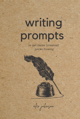 Writing Prompts: To Get Those Creative Juices Flowing Cover Image