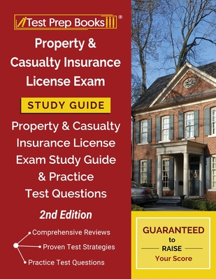 Property and Casualty Insurance License Exam Study Guide: Property & Casualty Insurance License Exam Study Guide and Practice Test Questions [2nd Edit Cover Image