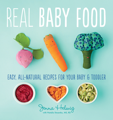 Real Baby Food: Easy, All-Natural Recipes for Your Baby and Toddler Cover Image