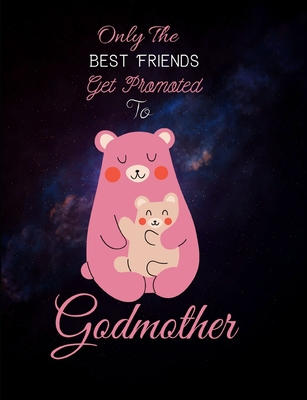 Only The Best Friends Get Promoted To Godmother: Godmother Gifts From Godchild - Will You Be My Godmother Cover Image