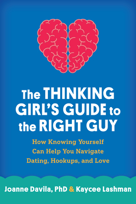 The Thinking Girl's Guide to the Right Guy: How Knowing Yourself Can Help You Navigate Dating, Hookups, and Love Cover Image