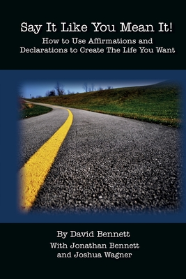 Say It Like You Mean It!: How to Use Affirmations and Declarations To Create the Life You Want Cover Image