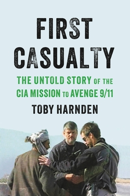 First Casualty: The Untold Story of the CIA Mission to Avenge 9/11 Cover Image