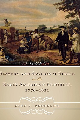 Slavery and Sectional Strife in the Early American Republic, 1776-1821 (American Controversies) Cover Image