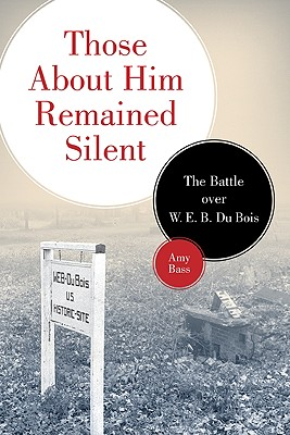 Those About Him Remained Silent: The Battle over W. E. B. Du Bois Cover Image
