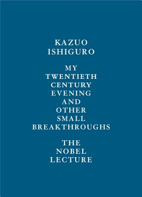 My Twentieth Century Evening and Other Small Breakthroughs: The Nobel Lecture Cover Image