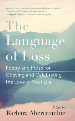 The Language of Loss: Poetry and Prose for Grieving and Celebrating the Love of Your Life Cover Image