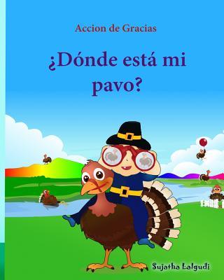 Accion de Gracias: Donde esta mi pavo (Thanksgiving Book): Cuentos infantiles en español, Turkey books for kids, Spanish picture books, l Cover Image