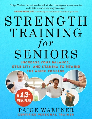 Strength Training for Seniors: Increase your Balance, Stability, and Stamina to Rewind the Aging Process Cover Image