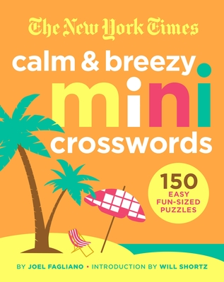 The New York Times Calm and Breezy Mini Crosswords: 150 Easy Fun-Sized Puzzles Cover Image