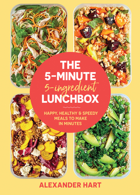 The 5-Minute, 5-Ingredient Lunchbox: Happy, Healthy & Speedy Meals to Make in Minutes Cover Image