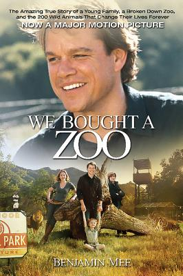 We Bought a Zoo: The Amazing True Story of a Young Family, a Broken Down Zoo, and the 200 Wild Animals That Changed Their Lives Forever Cover Image