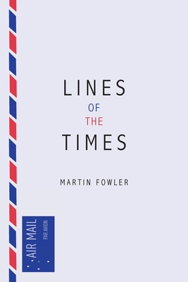 Lines of the Times: A Travel Scrapbook - The Journal Notes of Martin Fowler 1973-2016 Cover Image
