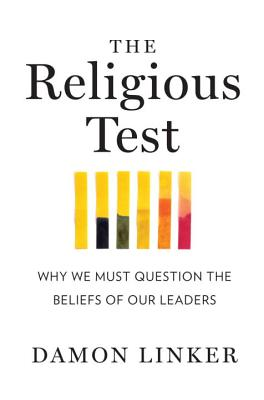 The Religious Test: Why We Must Question the Beliefs of Our Leaders Cover Image