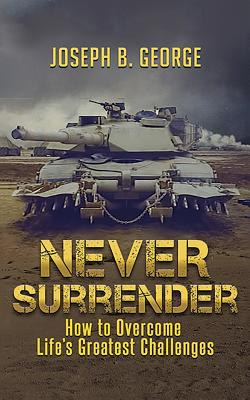 Never Surrender: How to Overcome Life's Greatest Challenges Cover Image