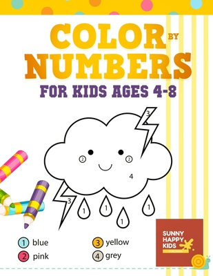 Color By Number Books For Kids Ages 4-8: Coloring Book That Made and Designed Specifically For Kids Ages 4-5-6-7-8 And More! Cover Image