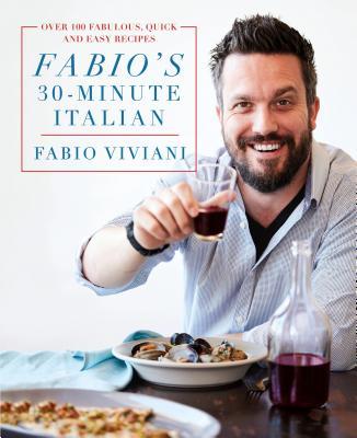 Fabio's 30-Minute Italian: Over 100 Fabulous, Quick and Easy Recipes Cover Image