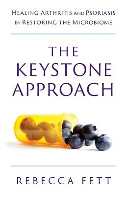 The Keystone Approach: Healing Arthritis and Psoriasis by Restoring the Microbiome Cover Image