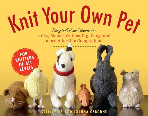 Knit Your Own Pet Easy To Follow Patterns For Beginners And Young