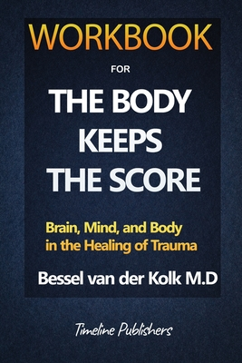 Workbook For The Body Keeps The Score By Bessel Van Der Kolk Cover Image