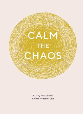Calm the Chaos Journal: A Daily Practice for a More Peaceful Life (Daily Journal for Managing Stress, Diary for Daily Reflection, Self-Care for Busy Adults) Cover Image