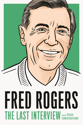Fred Rogers: The Last Interview: and Other Conversations (The Last Interview Series) Cover Image