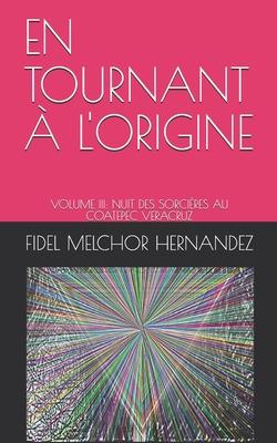 En Tournant À l'Origine: Volume III: Nuit Des Sorcières Au Coatepec Veracruz Cover Image