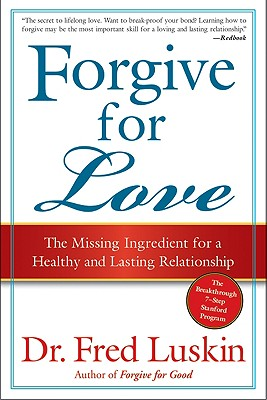Forgive for Love: The Missing Ingredient for a Healthy and Lasting Relationship Cover Image