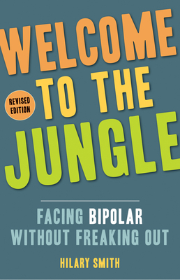 Welcome to the Jungle, Revised Edition: Facing Bipolar Without Freaking Out Cover Image