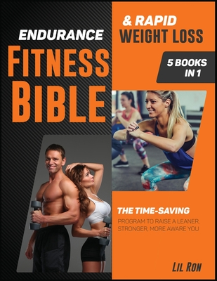 Endurance Fitness Bible & Rapid Weight Loss [5 Books in 1]: The Time-Saving Program to Raise a Leaner, Stronger, More Aware You Cover Image