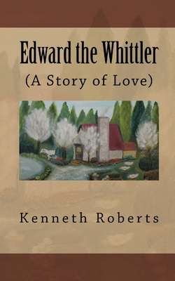 Edward the Whittler: (A Story of Love) Cover Image