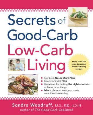 Secrets of Good-Carb/Low-Carb Living: More Than 150 Taste-Tempting, Waist-Slimming Recipes Cover Image
