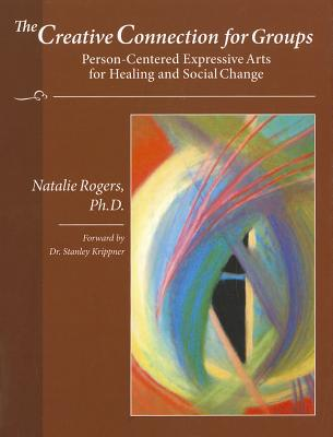 The Creative Connection for Groups: Person-Centered Expressive Arts for Healing and Social Change Cover Image