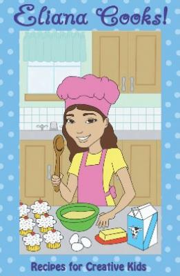 Eliana Cooks! Recipes for Creative Kids Cover Image