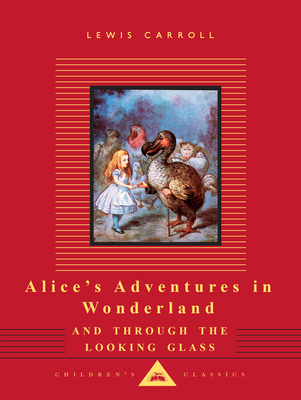 Alice's Adventures in Wonderland and Through the Looking Glass (Everyman's Library Children's Classics Series) Cover Image