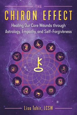 The Chiron Effect: Healing Our Core Wounds through Astrology, Empathy, and Self-Forgiveness Cover Image