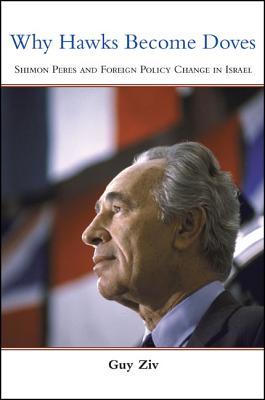 תוצאת תמונה עבור why hawks become doves : Shimon Peres and foreign policy change in Israel