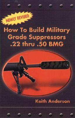 How to Build Military Grade Supressors .22 Thru .50 BMG Cover Image