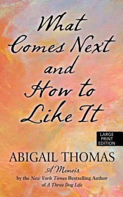 What Comes Next and How to Like It: A Memoir Cover Image