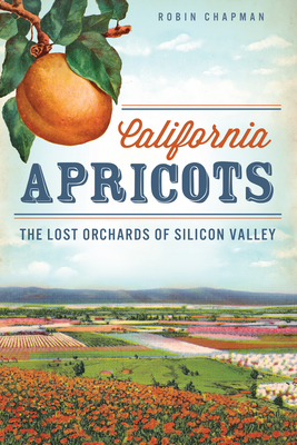 California Apricots: The Lost Orchards of Silicon Valley Cover Image