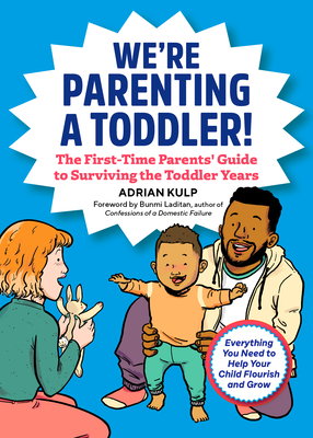 We're Parenting a Toddler!: The First-Time Parents' Guide to Surviving the Toddler Years Cover Image
