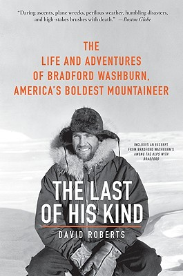 The Last of His Kind: The Life and Adventures of Bradford Washburn, America's Boldest Mountaineer Cover Image